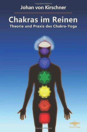 Chakras im Reinen: Theorie und Praxis des Chakra-Yoga