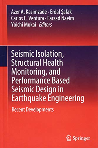 Seismic Isolation, Structural Health Monitoring, and Performance Based Seismic Design in Earthquake Engineering: Recent Developments
