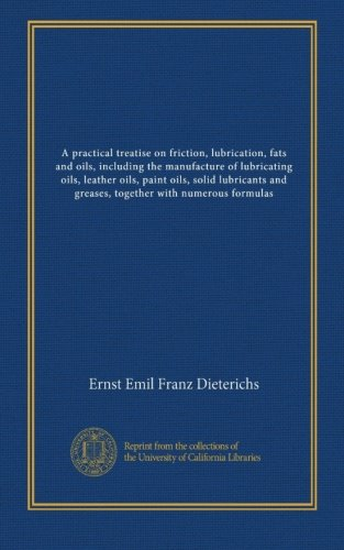 - A practical treatise on friction, lubrication, fats and oils, including the manufacture of lubricating oils, leather oils, paint oils, solid lubricants and greases, together with numerous formulas