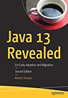 Java 13 Revealed: For Early Adoption and Migration Front Cover