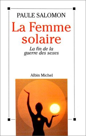 LA FEMME SOLAIRE. La fin de la guerre des sexes Broché – 1995 SALOMON PAULE Albin Michel 2226055819 Français