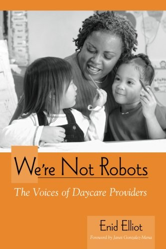 We're Not Robots: The Voices of Daycare Providers (SUNY series, Early Childhood Education: Inquiries and Insights)