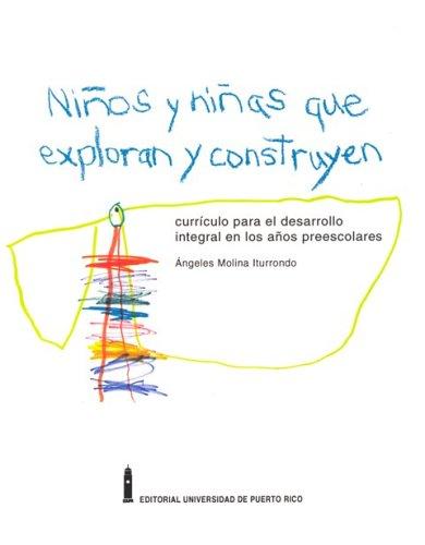 Ninos y Ninas Que Exploran y Construyen: Curriculo Para El Desarrollo Integral En Los Ninos Pre-Escolares (Spanish Edition)