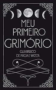 Meu Primeiro Grimório: Guia Básico de Magia e Wicca - Volume 1