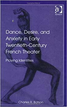 Dance, Desire, and Anxiety in Early Twentieth-Century French Theater: Playing Identities