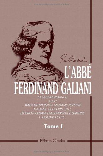 L'abbé F. Galiani. Correspondance avec Madame D'épinay - Madame Necker - Madame Geoffrin, etc. Diderot - Grimm - D'Alembert - De Sartine - D'Holbach, ... et Gaston Maugras. Tome 1 (French Edition)