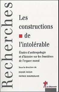 Les constructions de l'intolérable : Etudes d'anthropologie et d'histoire sur les frontières de l'espace moral par Didier Fassin