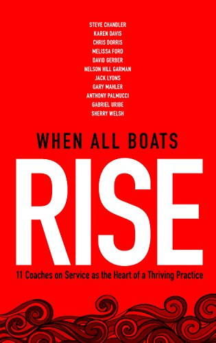 When All Boats Rise: 12 Coaches on Service as the Heart of a Thriving - Prosperous Heart