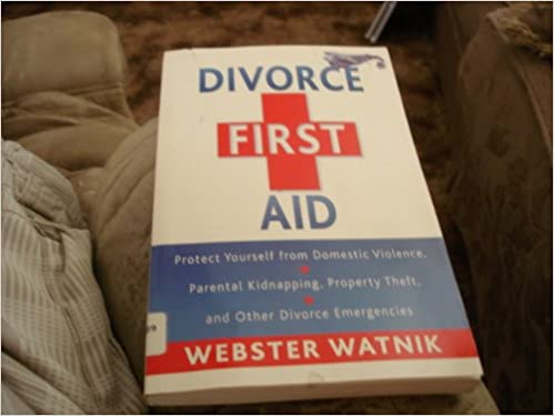 Divorce first aid protect yourself from domestic violence parental divorce first aid protect yourself from domestic violence parental kidnapping property theft and other divorce emergencies amazon webster solutioingenieria Choice Image