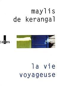 La vie voyageuse par Maylis de Kerangal