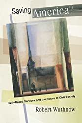 Saving America?: Faith-Based Services and the Future of Civil Society