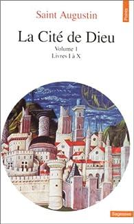 La Cité de Dieu, tome 1 : Livres I à X par Saint Augustin