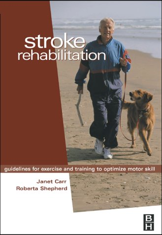 Stroke Rehabilitation: Guidelines for Exercise and Training to Optimize Motor Skill