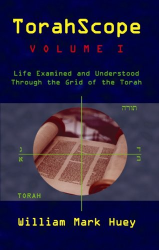 TorahScope, Volume I: Life Examined and Understood Through the Grid of the Torah