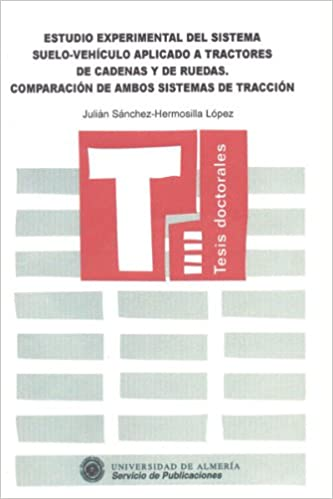 Estudio experimental del sistema suelo-vehículo aplicado a tractores de cadenas y de ruedas. Comparación de ambos sistemas de t Tesis Doctorales Edición ...