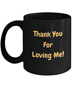 Thank You For Loving Me Mug by Gearbubble