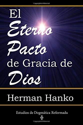 El Eterno Pacto de Gracia de Dios (Estudios de Dogmática Reformada) (Volume 1)  [Hanko, Herman] (Tapa Blanda)
