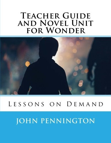 Teacher Guide and Novel Unit for Wonder: Lessons on Demand