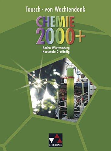 Chemie 2000+ Baden-Württemberg / Chemie für die Kursstufe: Chemie 2000+ Baden-Württemberg / Chemie 2000+ BW 2-stündig: Chemie für die Kursstufe