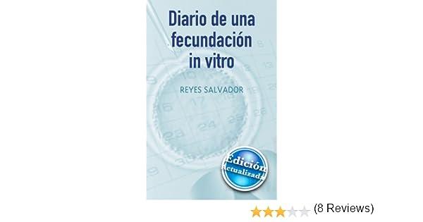 Diario de una fecundación in Vitro eBook: Román, Reyes Salvador: Amazon.es: Tienda Kindle