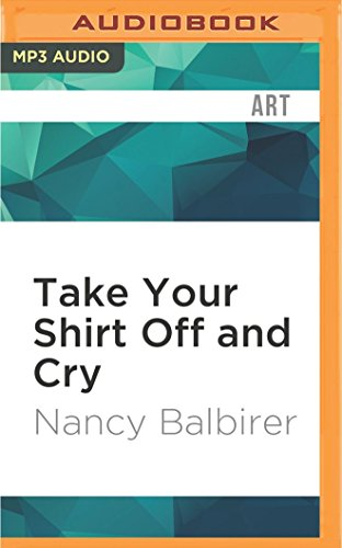 Take Your Shirt Off and Cry: A Memoir of Near-Fame Experiences