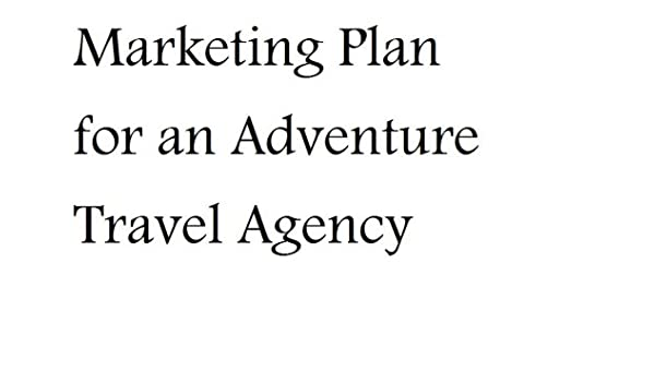 Marketing Plan for an Adventure Travel Agency (Professional Fill ...