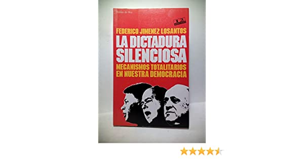 Dictudura silenciosa, la. mecanismos totalitarios de nuestra democraci: Amazon.es: Jimenez Losantos, Federico: Libros
