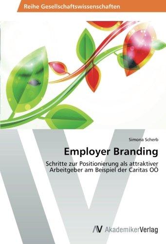 Employer Branding: Schritte zur Positionierung als attraktiver Arbeitgeber am Beispiel der Caritas OÖ