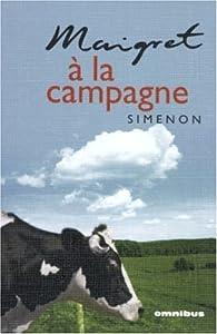 Maigret à la campagne : La guingette à deux sous ; Le charretier de la Providence ; Le fou de Bergerac ; Maigret à Vichy ; Monsieur Gallet, décédé ; Maigret se fâche par Georges Simenon