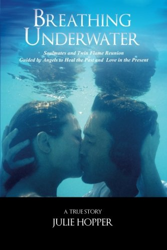 Breathing Underwater: Soul Mates and Twin Flame Reunion ~ Guided by