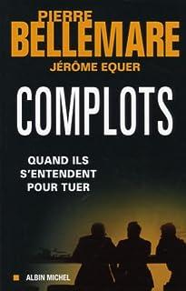 Complots  : quand ils s'entendent pour tuer, Bellemare, Pierre