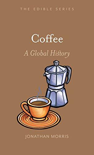 Coffee: A Global History (Edible) by Jonathan Morris