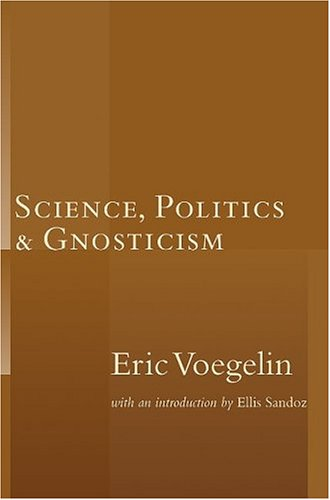 Science, Politics and Gnosticism : The Whole Truth about