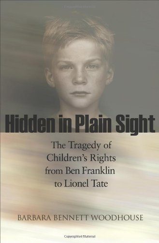 Hidden in Plain Sight: The Tragedy of Children's Rights from Ben Franklin to Lionel Tate (The Public Square)