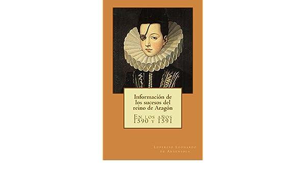 Información de los sucesos del reino de Aragón: En los años 1590 y 1591 eBook: Lupercio Leonardo de Argensola: Amazon.es: Tienda Kindle