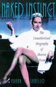 Naked Instinct : Unauthorised Biography of Sharon Pb Frank Sanello