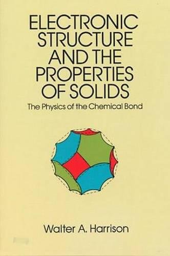 Electronic Structure and the Properties of Solids: The Physics of the Chemical Bond (Dover Books on Physics)