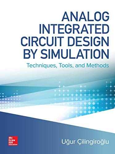 Analog Integrated Circuit Design by Simulation: Techniques, Tools, and Methods (Annual Editions)