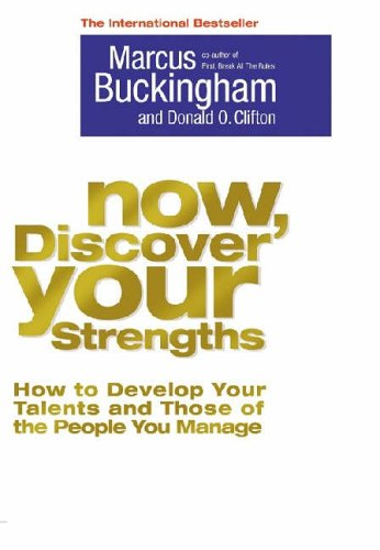 Now, Discover Your Strengths: How To Develop Your Talents An...