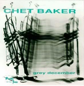 chet baker grey december music. Black Bedroom Furniture Sets. Home Design Ideas