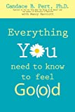Everything You Need to Know to Feel Go(o)d, Candace B. Pert and Nancy Marriott, 1401910599