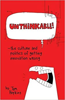 Unthinkable: The Culture and Politics of Getting Innovation Wrong