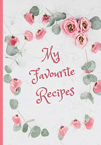 MY FAVOURITES RECIPES: BLANK RECIPE NOTEBOOK, COOKING JOURNAL, 100 RECIPIES READY TO FILL IN. PERFECT GIFT. MOTHER´S DAY