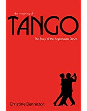 The Meaning of Tango: The History and Steps of the Argentinian Dance