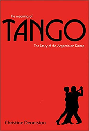 The Meaning of Tango: The Story of the Argentinian Dance: Amazon co