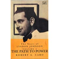 The Path To Power: The Years of Lyndon Johnson (Volume 1)