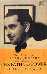 The Path To Power: The Years of Lyndon Johnson Vol 1: Path to Power Vol 1
