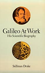 Galileo at Work: His Scientific Biography