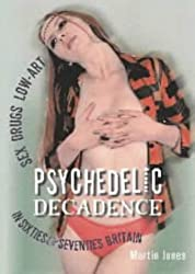 Psychedelic Decadence: Sex Drugs Low-art in Sixties and Seventies Britain