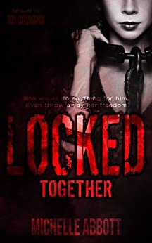 Locked Together (In Chains Book 2) by [Abbott, Michelle]